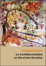 La confidencialidad en los servicios sociales. Guía para mejorar las intervenciones profesionales
