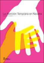 La atención temprana en Navarra. Documento marco = Laguntza goiztiarra Nafarroan. Abiapuntuko agiria