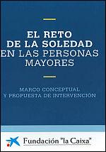 """El reto de la soledad en las personas mayores: Vol. 1. Marco conceptual; Vol. 2. Manual del Programa """"Siempre Acompañados"""""""