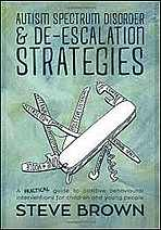 Autism spectrum disorder and de-escalation strategies. A practical guide to positive behavioural interventions for children and young people