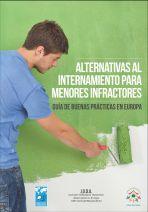 Alternativas al internamiento para menores infractores. Guía de buenas prácticas en Europa