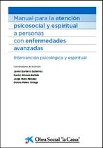 Manual para la atención psicosocial y espiritual a personas con enfermedades avanzadas. Intervención psicológica y espiritual