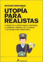 Utopía para realistas. A favor de la renta básica universal, la semana laboral de 15 horas y un mundo sin fronteras