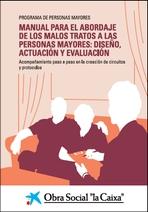 Manual per a l'abordatge dels maltractaments a les persones grans: disseny, actuació i avaluació. Acompanyament pas a pas en la creació de circuits i protocols