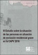 III Estudio sobre la situación de las personas en situación de exclusión residencial grave en la CAPV 2016