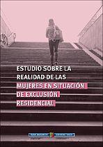Estudio sobre la realidad de las mujeres en situación de exclusión residencial = Bizitegi-bazterketa egoeran dauden emakumeen errealitateari buruzko ikerketa