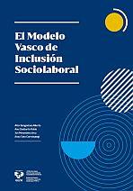 El Modelo Vasco de Inclusión Sociolaboral = Gizarteratu eta Laneratzeko Euskal Eredua